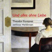 """Ausverkauft! – Fontanes zeitlose Heldinnen. Burkhard Spinnen liest aus """"Und alles ohne Liebe"""""""