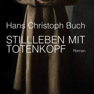 """Hans Christoph Buch """"Stillleben mit Totenkopf"""""""